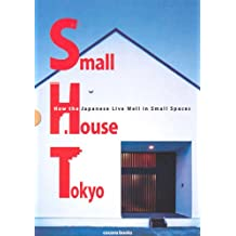 Small House Tokyo: How the Japanese Live Well in Small Spaces