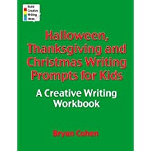 Halloween, Thanksgiving and Christmas Writing Prompts for Kids: A Creative Writing Workbook by Bryan Cohen (2012-09-26)