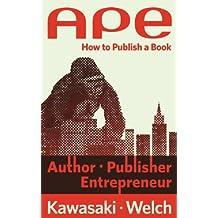 APE: Author, Publisher, Entrepreneur—How to Publish a Book