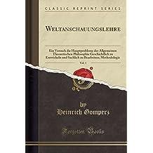 Weltanschauungslehre, Vol. 1: Ein Versuch die Hauptprobleme der Allgemeinen Theoretischen Philosophie Geschichtlich zu Entwickeln und Sachlich zu Bearbeiten; Methodologie (Classic Reprint)