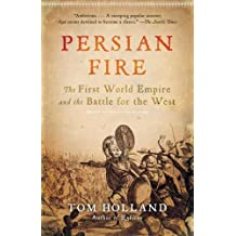 Persian Fire: The First World Empire and the Battle for the West by Tom Holland (2007-06-12)