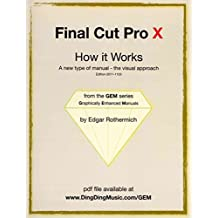 [(Final Cut Pro X - How It Works : A New Type of Manual - The Visual Approach)] [By (author) Edgar Rothermich] published on (August, 2011)