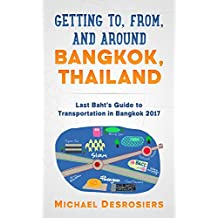 Getting to, from, and around Bangkok, Thailand: Guide to Transportation in Bangkok 2017 (Last Baht Guide) (English Edition)