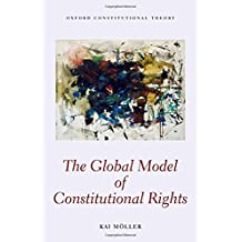 The Global Model of Constitutional Rights (Oxford Constitutional Theory)