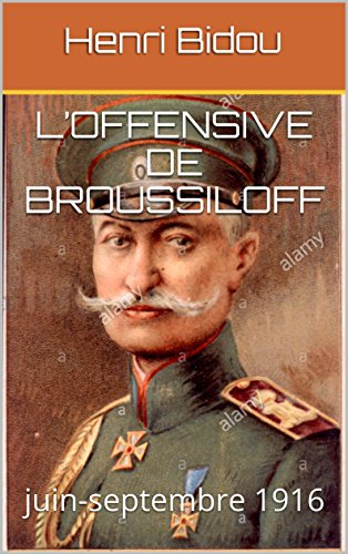 Descargar Libro L'offensive de Broussiloff: juin-septembre 1916 de Henri Bidou