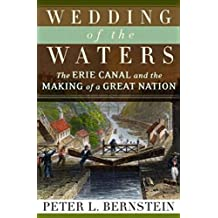 Wedding of the Waters: The Erie Canal and the Making of a Great Nation by Peter L. Bernstein (2005-01-23)