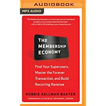 The Membership Economy: Find Your Superusers, Master the Forever Transaction, and Build Recurring Revenue