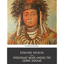 Missionary Work among the Ojibwe Indians (English Edition)