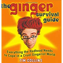 The Ginger Survival Guide: Everything a Redhead Needs to Cope in a Cruel Gingerist World