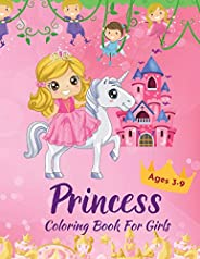 Princess Coloring Book For Girls Ages 3-9: Amazing Activity Book Including Princesses, Mermaids and Fairies in