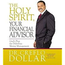 The Holy Spirit, Your Financial Advisor: God's Plan for Debt-Free Money Management by Creflo Dollar (2013-09-17)