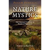 Pagan Portals - Nature Mystics: The Literary Gateway To Modern Paganism