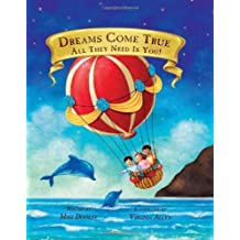 [ DREAMS COME TRUE, ALL THEY NEED IS YOU ] Dooley, Mike (AUTHOR ) Apr-15-2013 Hardcover