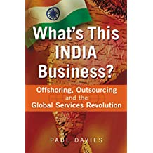 What's This India Business? Offshoring, Outsourcing and the Global Services Revolution