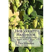 Hop Variety Handbook: Learn More About Hop...Create Better Beer.: Volume 1
