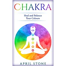 Chakra: Heal and Balance Your Colors  (April Stone - Spirituality Book 7) (English Edition)
