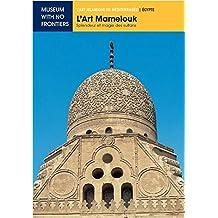 L'Art Mamelouk. Splendeur et Magie des Sultans