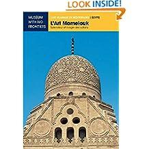L'Art Mamelouk. Splendeur et Magie des Sultans (L'Art islamique en Méditerranée) (French Edition)