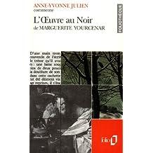 L'Œuvre au Noir de Marguerite Yourcenar (Essai et dossier)