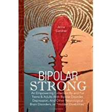 """Bipolar Strong: An Empowering Collection By and For Teens & Adults With Bipolar Disorder, Depression, And Other Neurological Brain Disorders, or """"Hidden Disabilities"""""""