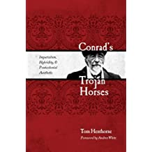 Conrad's Trojan Horses: Imperialism, Hybridity, and the Postcolonial Aesthetic by Tom Henthorne (2008-07-30)