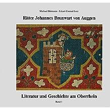 Literatur und Geschichte am Oberrhein: Ritter Johannes Brunwart von Auggen. Ein Minnesänger und seine Welt.