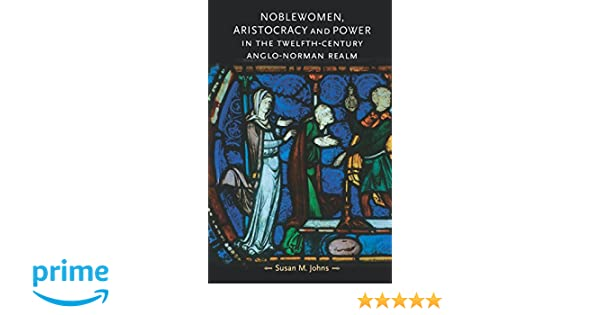 Noblewomen, Aristocracy and Power in the Twelfth-Century Anglo-Norman Realm (Gender in History)