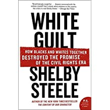 White Guilt: How Blacks and Whites Together Destroyed the Promise of the Civil Rights Era (P.S.)
