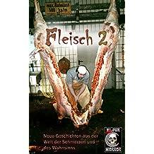 Fleisch 2: Neue Geschichten aus der Welt des Schmerzes und des Wahnsinns