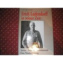Erich Ludendorff in seiner Zeit. Soldat, Stratege, Revolutionär. Eine Neubewertung by Franz Uhle-Wettler (1995-09-05)