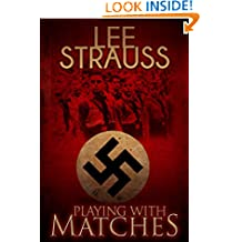 Playing with Matches: Coming of age in Hitler's Germany (a WW2 novel).