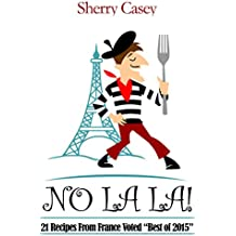 """No La La!: 21 Recipes From France Voted """"Best of 2015"""" (English Edition)"""