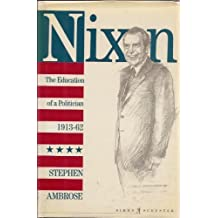 Nixon: The education of a politician 1913-1962 by Stephen Ambrose (1987-12-26)