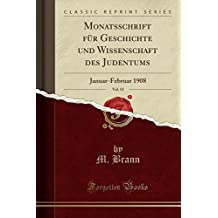 Monatsschrift für Geschichte und Wissenschaft des Judentums, Vol. 52: Januar-Februar 1908 (Classic Reprint)