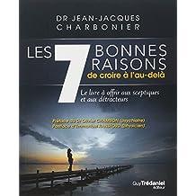 Les 7 bonnes raisons de croire à l'au-delà : Le livre à offrir aux sceptiques et aux détracteurs