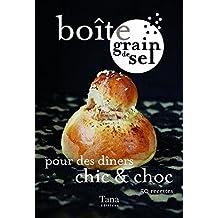 Boîte grain de sel pour des dîners chic & choc : 50 recettes