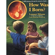 How Was I Born?: A Child's Journey Through the Miracle of Birth by Lennart Nilsson (1996-11-02)
