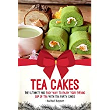 Tea Cakes: The Ultimate and Easy Way to Enjoy Your Evening Cup of Tea with Tea Party Cakes (English Edition)