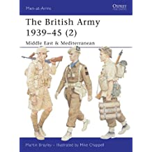 The British Army 1939–45 (2): Middle East & Mediterranean: North Africa and Italy Pt. 2 (Men-at-Arms)