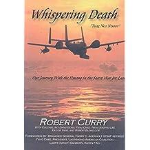 """[Whispering Death """"Tuag Nco Ntsoov"""": ...Our Journey with the Hmong in the Secret War for Laos . . . Lub Caij Peb Thiab Hmoob Koom Tes Ua Ntsug Rog Ntsiag to Nyob Los Tsuas Teb] (By: Robert Curry) [published: September, 2004]"""