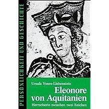 Eleonore von Aquitanien: Herrscherin zwischen zwei Reichen (Persönlichkeit und Geschichte)