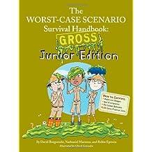The Worst-Case Scenario Survival Handbook: Gross Junior Edition by David Borgenicht (2010-09-22)