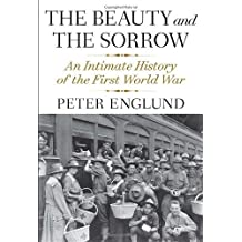 The Beauty and the Sorrow: An Intimate History of the First World War by Peter Englund (2011-11-08)