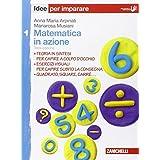 Matematica in azione. Idee per imparare. Per la Scuola media: 1