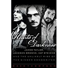Hearts of Darkness: James Taylor, Jackson Browne, Cat Stevens, and the Unlikely Rise of the Singer-Songwriter by Dave Thompson (2012-02-01)