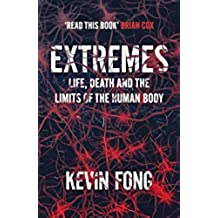 Extremes: Life, Death and the Limits of the Human Body (English Edition)
