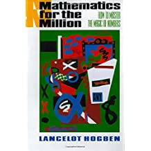 Mathematics for the Million: How to Master the Magic of Numbers