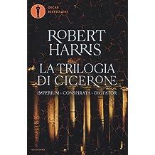 La trilogia di Cicerone: Imperium-Conspirata-Dicatator