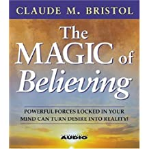 The Magic Of Believing by Bristol, Claude M., Cane, William (2005) Audio CD