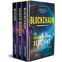 Blockchain: Le Guide Ultime du Débutant pour Comprendre la Technologie Blockchain, Investir et Trader les Crypto-Monnaies et le Bitcoin (French Edition)